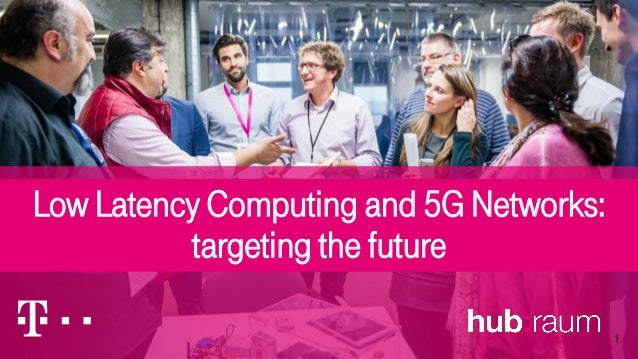 Low Latency Computing and 5G Networks: targeting the future 1