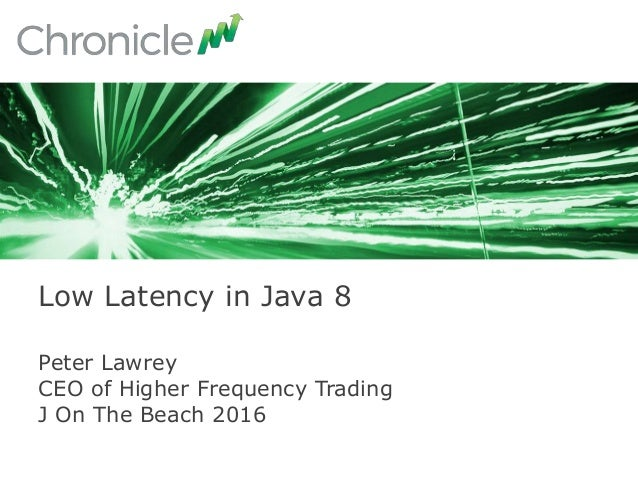 Peter Lawrey CEO of Higher Frequency Trading J On The Beach 2016 Low Latency in Java 8