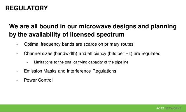 AVIAT NETWORKS REGULATORY We are all bound in our microwave designs and planning by the availability of licensed spectrum ...