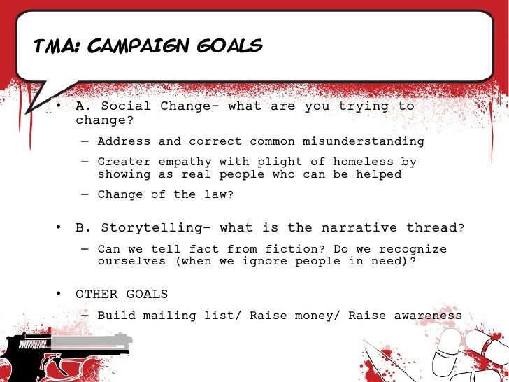 TmA: Campaign goals    •   A. Social Change- what are you trying to      change?      – Address and correct common misunde...