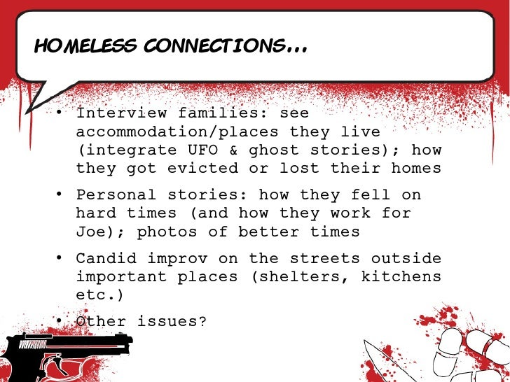 Homeless connections...    • Interview families: see    accommodation/places they live    (integrate UFO & ghost stories);...