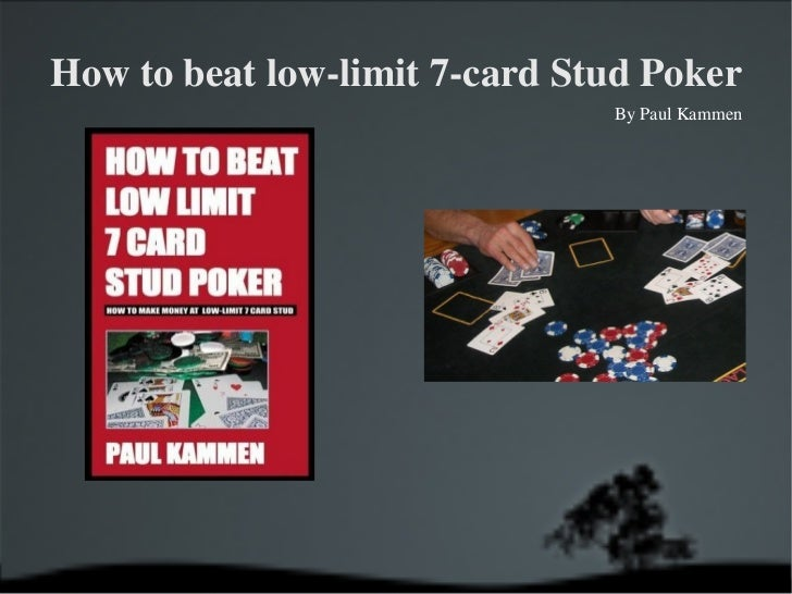 How to beat low-limit 7-card Stud Poker By Paul Kammen