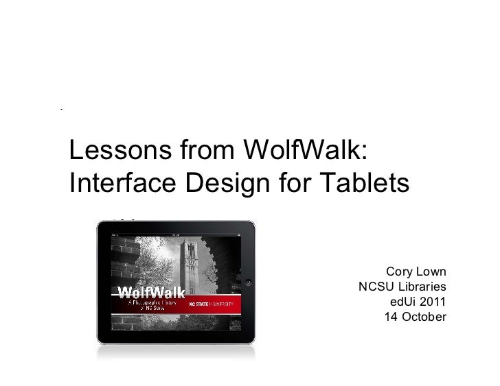 Lessons from WolfWalk:Interface Design for Tablets                          Cory Lown                       NCSU Libraries...