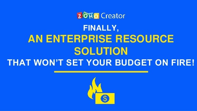 FINALLY, AN ENTERPRISE RESOURCE SOLUTION THAT WON'T SET YOUR BUDGET ON FIRE!