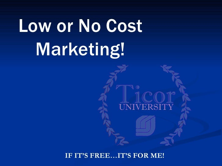 Low or No Cost   Marketing!          IF IT'S FREE…IT'S FOR ME!