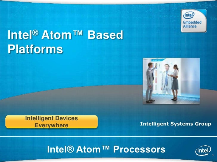 Intel® Atom™ Based    Platforms      Intelligent Devices          Everywhere           Intelligent Systems Group1         ...