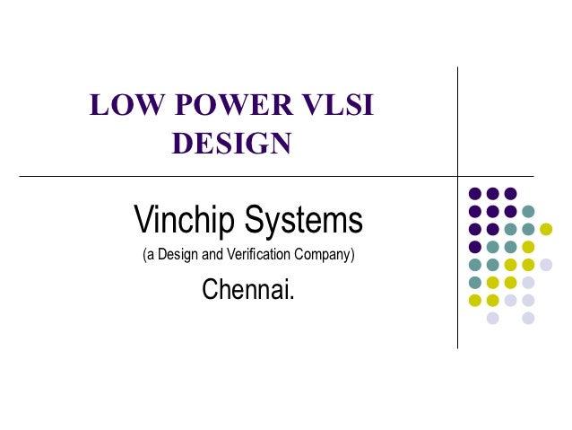 LOW POWER VLSI    DESIGN  Vinchip Systems  (a Design and Verification Company)           Chennai.