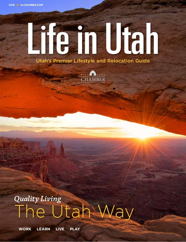 2015 SLCHAMBER.COM Quality Living The Utah Way WORK LEARN LIVE PLAY Utah's Premier Lifestyle and Relocation Guide