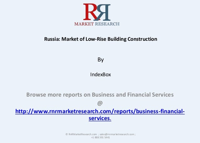 Russia: Market of Low-Rise Building Construction By IndexBox Browse more reports on Business and Financial Services @ http...