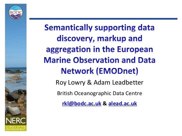 Roy Lowry & Adam Leadbetter British Oceanographic Data Centre rkl@bodc.ac.uk & alead.ac.uk