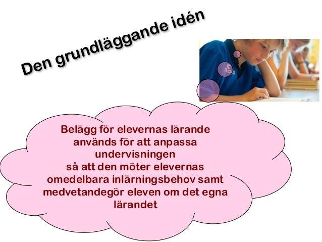 Den grundläggande idén Belägg för elevernas lärande används för att anpassa undervisningen så att den möter elevernas omed...