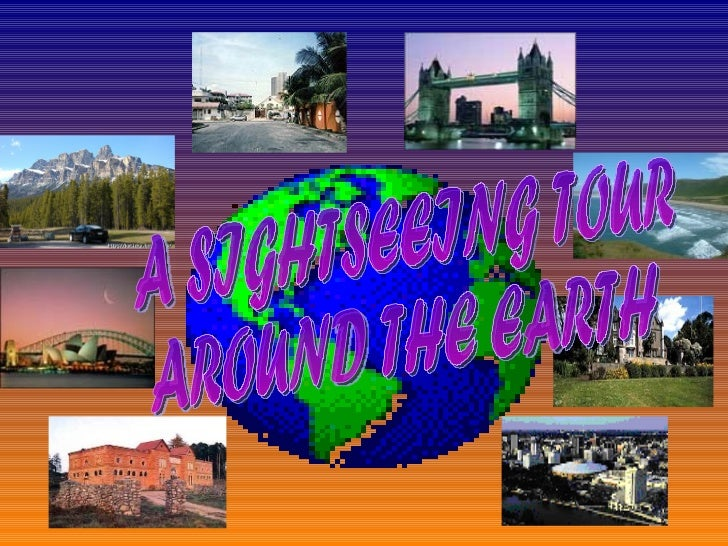 A SIGHTSEEING TOUR  AROUND THE EARTH