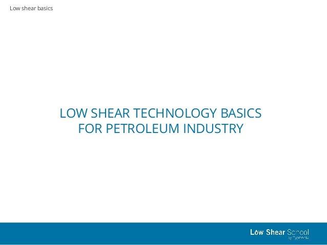 Low shear basics LOW SHEAR TECHNOLOGY BASICS FOR PETROLEUM INDUSTRY