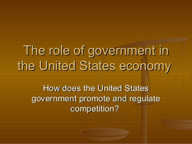 The role of government inThe role of government in the United States economythe United States economy How does the United ...