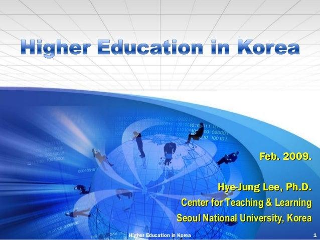 Feb. 2009. Hye-Jung Lee, Ph.D. Center for Teaching & Learning Seoul National University, Korea Higher Education in Korea  ...