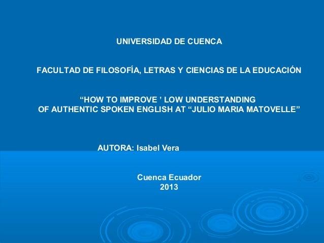 """UNIVERSIDAD DE CUENCA FACULTAD DE FILOSOFÍA, LETRAS Y CIENCIAS DE LA EDUCACIÓN """"HOW TO IMPROVE ' LOW UNDERSTANDING OF AUTH..."""