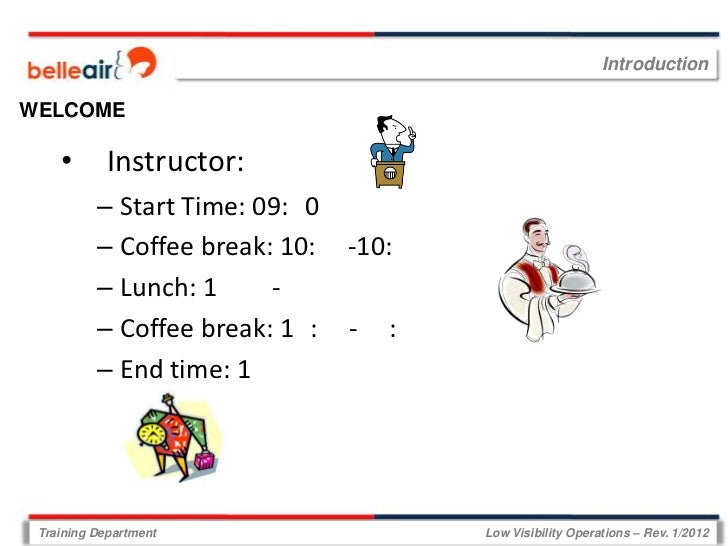 IntroductionWELCOME    •       Instructor:          – Start Time: 09: 0          – Coffee break: 10:   -10:           -   ...