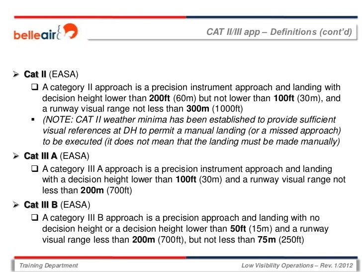 CAT II/III app – Definitions (cont'd) Cat II (EASA)    A category II approach is a precision instrument approach and lan...