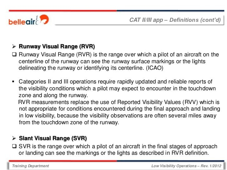 CAT II/III app – Definitions (cont'd) Runway Visual Range (RVR) Runway Visual Range (RVR) is the range over which a pilo...