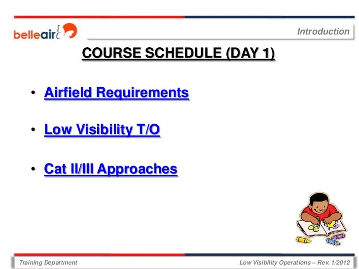Introduction                      COURSE SCHEDULE (DAY 1)   • Airfield Requirements   • Low Visibility T/O   • Cat II/III ...