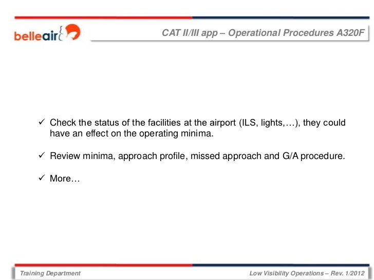 CAT II/III app – Operational Procedures A320F      Check the status of the facilities at the airport (ILS, lights,…), the...