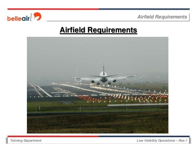 Airfield Requirements                      Airfield RequirementsTraining Department                       Low Visibility O...