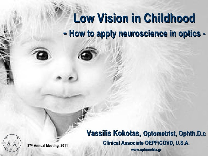 Low Vision in Childhood                      - How to apply neuroscience in optics -                              Vassilis...
