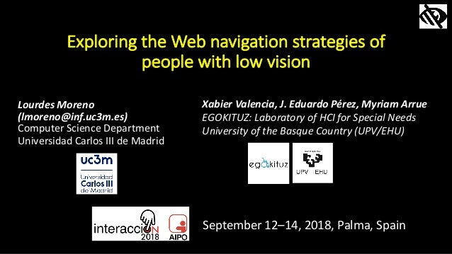 Exploring the Web navigation strategies of people with low vision Lourdes Moreno (lmoreno@inf.uc3m.es) Computer Science De...