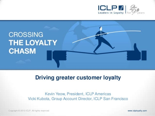 Driving greater customer loyalty                             Kevin Yeow, President, ICLP Americas                    Vicki...