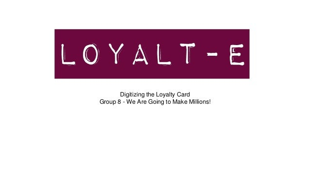 Digitizing the Loyalty Card Group 8 - We Are Going to Make Millions!