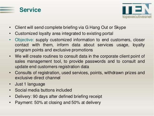 Service • Client will send complete briefing via G Hang Out or Skype • Customized loyalty area integrated to existing port...