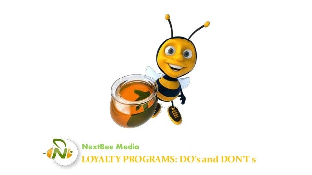 NextBee Media  LOYALTY PROGRAMS: DO's and DON'T s