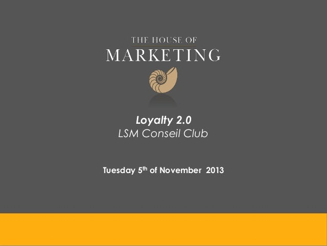 Loyalty 2.0 LSM Conseil Club Tuesday 5th of November 2013