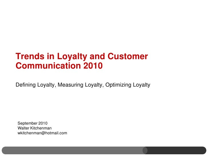 Trends in Loyalty and CustomerCommunication 2010Defining Loyalty, Measuring Loyalty, Optimizing LoyaltySeptember 2010Walte...