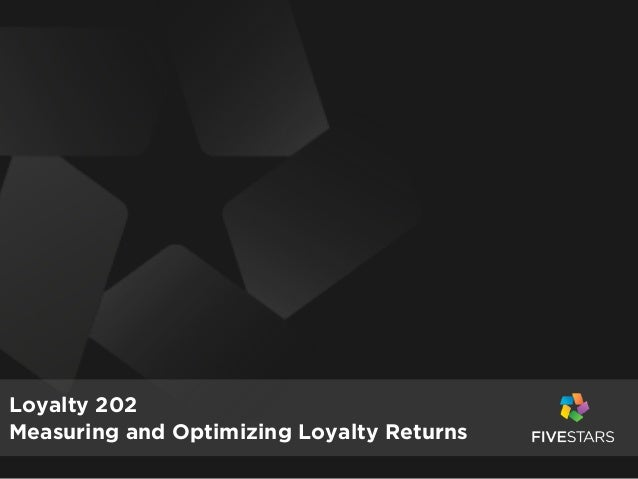 Loyalty 202 Measuring and Optimizing Loyalty Returns