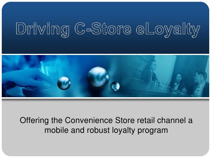 Driving C-Store eLoyalty<br />Offering the Convenience Store retail channel a mobile and robust loyalty program<br />