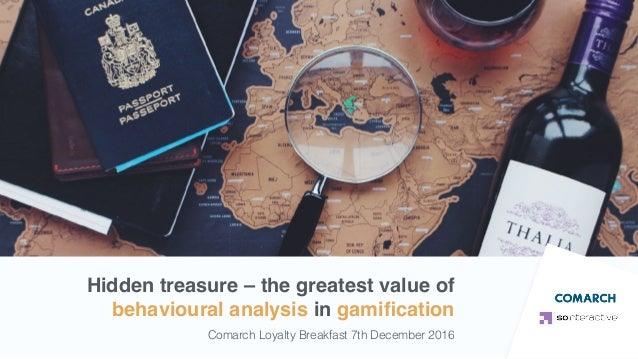 Hidden treasure – the greatest value of behavioural analysis in gamification Comarch Loyalty Breakfast 7th December 2016
