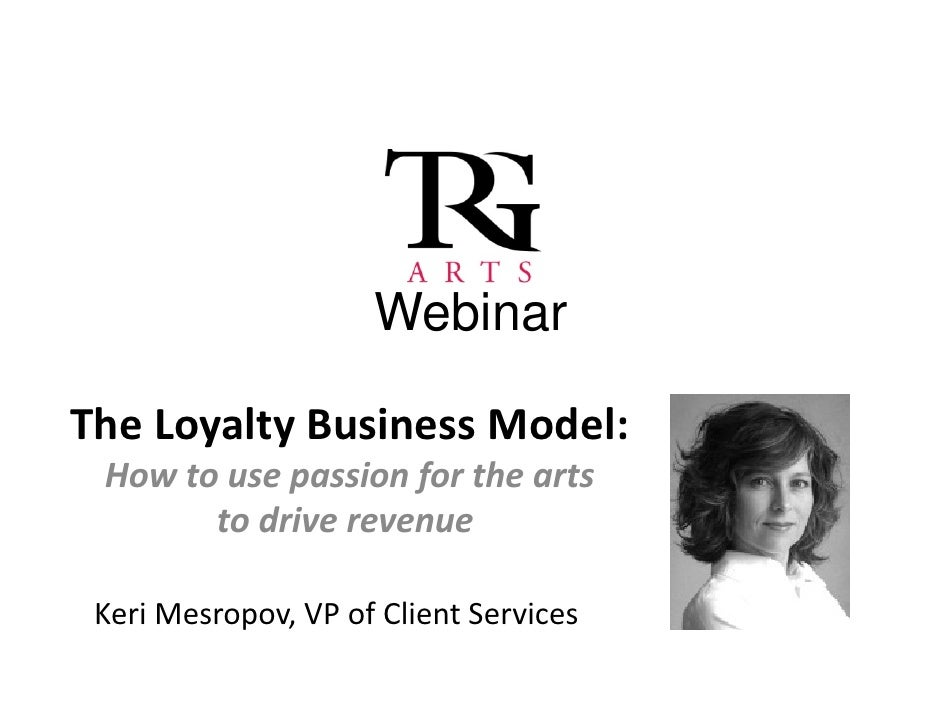 WebinarThe Loyalty Business Model: How to use passion for the arts        to drive revenue Keri Mesropov, VP of Client Ser...