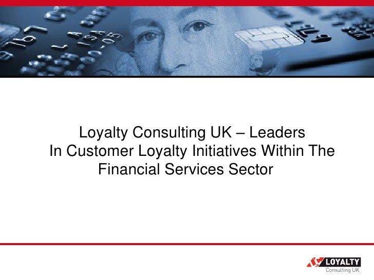 Loyalty Consulting UK – Leaders In Customer Loyalty Initiatives Within The        Financial Services Sector