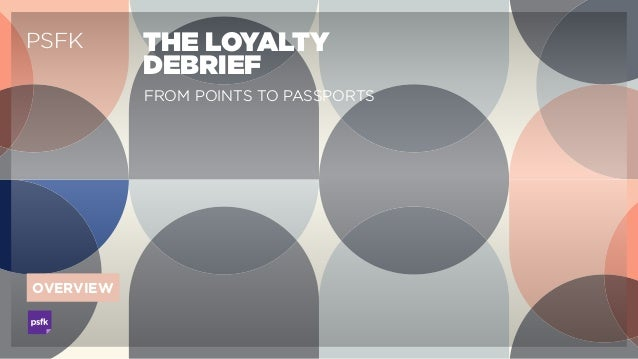 Lo PSFK THE LOYALTY DEBRIEF FROM POINTS TO PASSPORTS OVERVIEW
