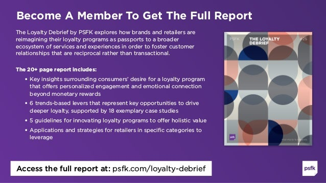 The Loyalty Debrief by PSFK explores how brands and retailers are reimagining their loyalty programs as passports to a bro...