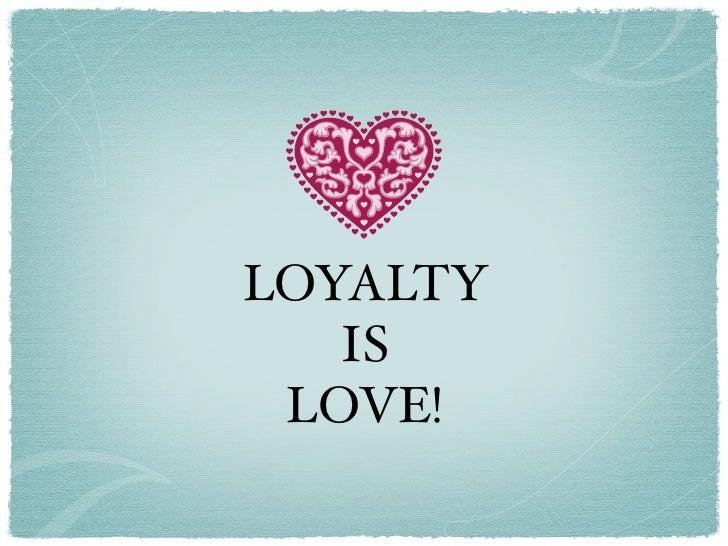 LOYALTY    IS  LOVE!