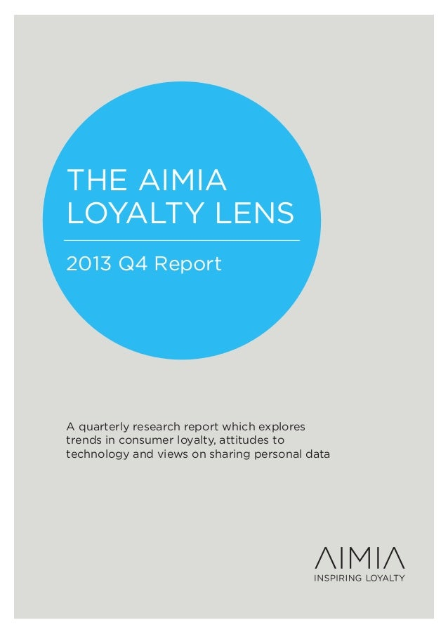 THE AIMIA LOYALTY LENS 2013 Q4 Report  A quarterly research report which explores trends in consumer loyalty, attitudes to...