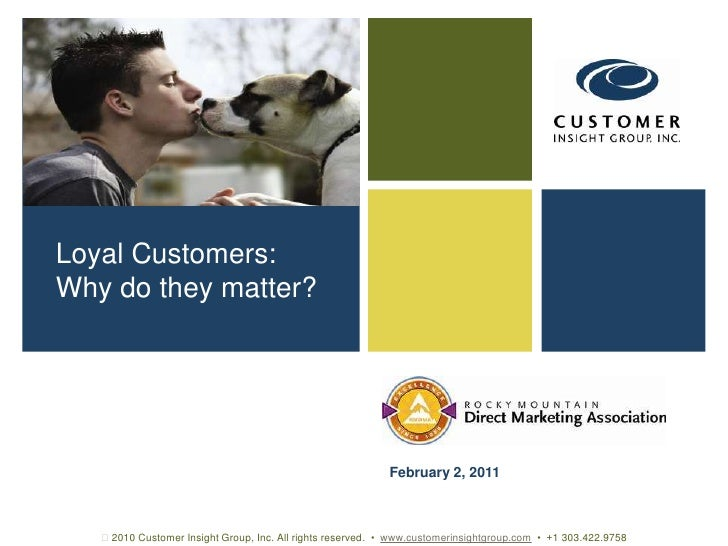 Loyal Customers: <br />Why do they matter?<br />February 2, 2011<br /> 2010 Customer Insight Group, Inc. All rights reser...