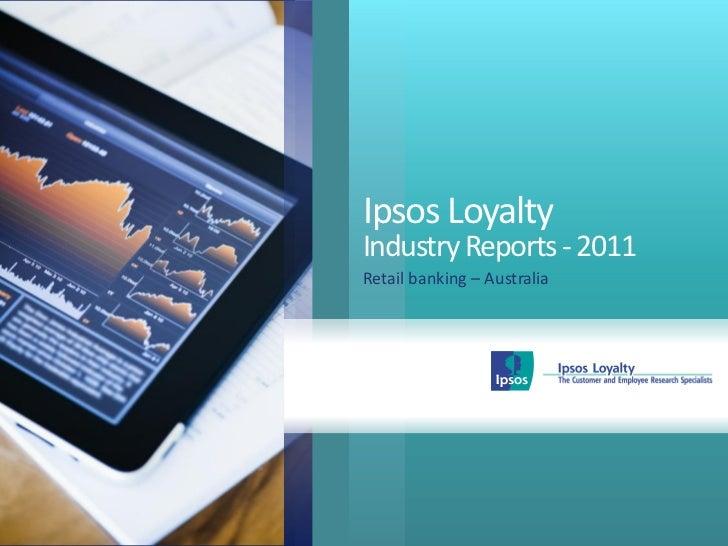 Ipsos LoyaltyIndustry Reports - 2011Retail banking – Australia