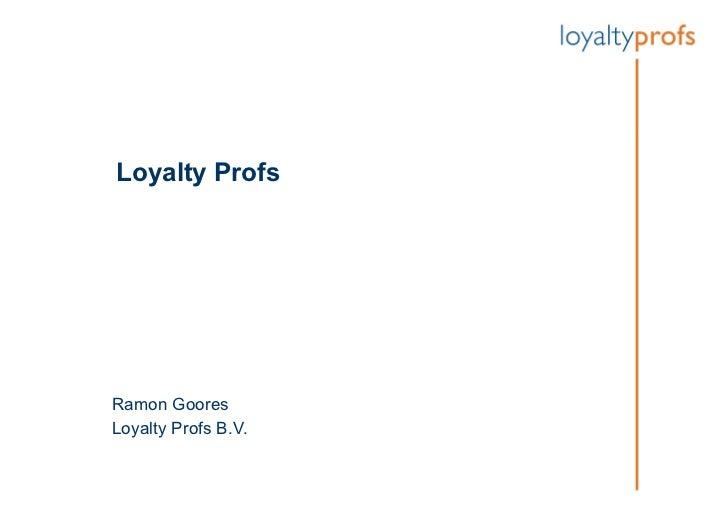 Loyalty Profs Ramon  Goores  Loyalty Profs B.V.