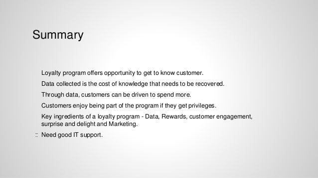 Summary Loyalty program offers opportunity to get to know customer. Data collected is the cost of knowledge that needs to ...