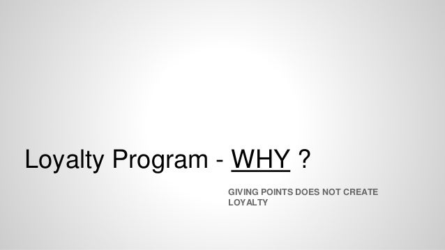 Loyalty Program - WHY ? GIVING POINTS DOES NOT CREATE LOYALTY