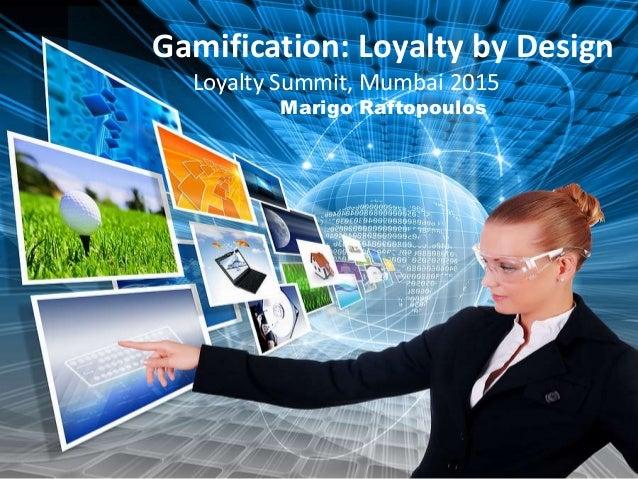 Gamification: Loyalty by Design Loyalty Summit, Mumbai 2015 Marigo Raftopoulos
