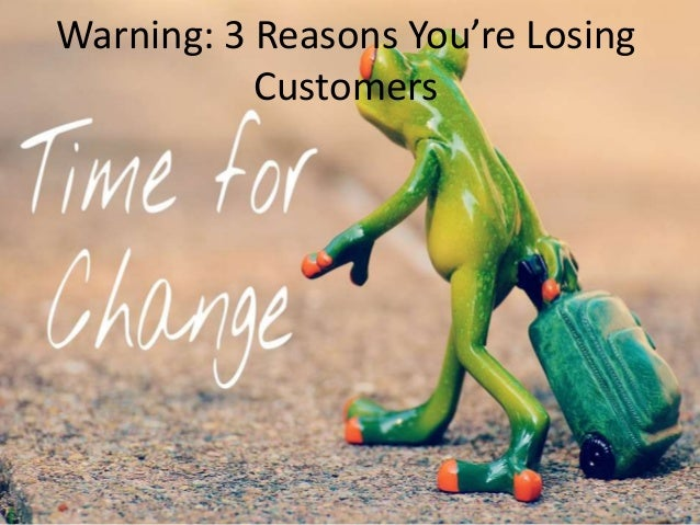 Warning: 3 Reasons You're Losing Customers